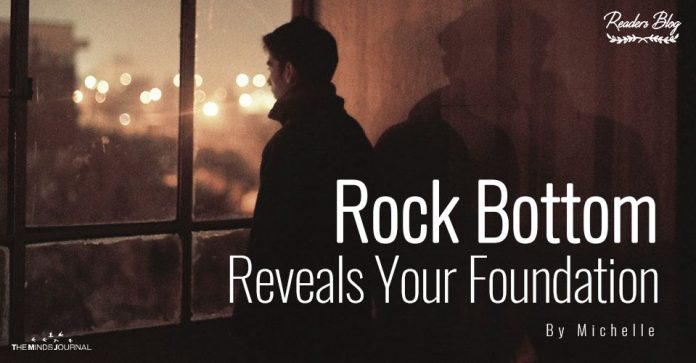 Rock Bottom Reveals Your Foundation