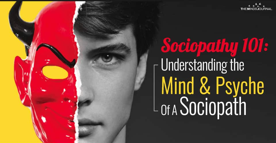 Sociopathy 101: Understanding the Mind & Psyche Of A Sociopath
