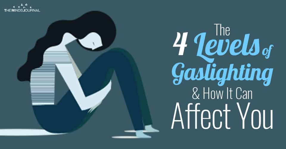 The 4 Levels of Gaslighting And How It Can Affect You