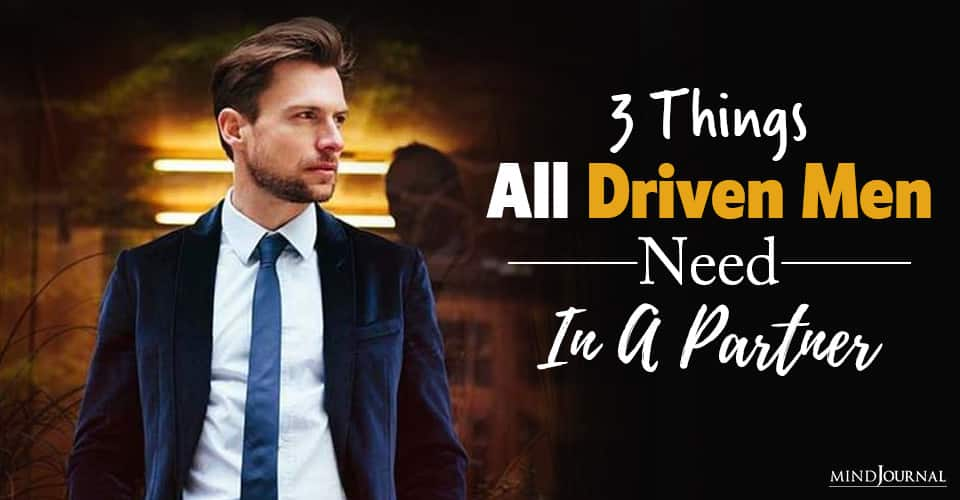 Things That Driven Men Need Partner