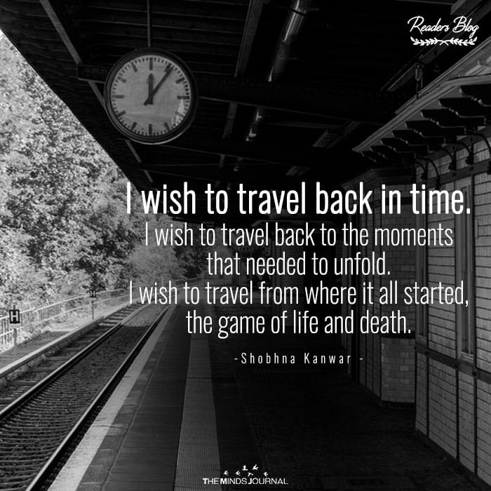 I Wish To Travel Back To Time