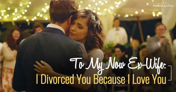 To My Now Ex-Wife I Divorced You Because I Love You