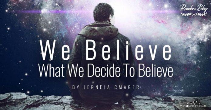 We Believe What We Decide To Believe