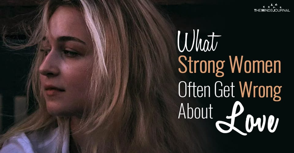 What Strong Women Often Get Wrong About Finding Love