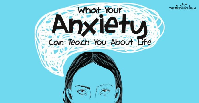 What Your Anxiety Can Teach You About Life