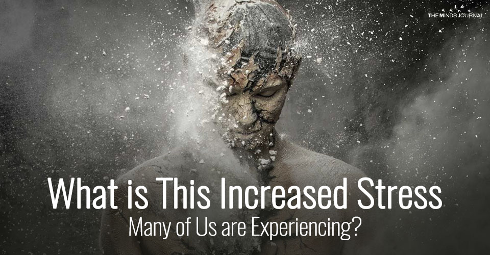 What is This Increased Stress Many of Us are Experiencing?
