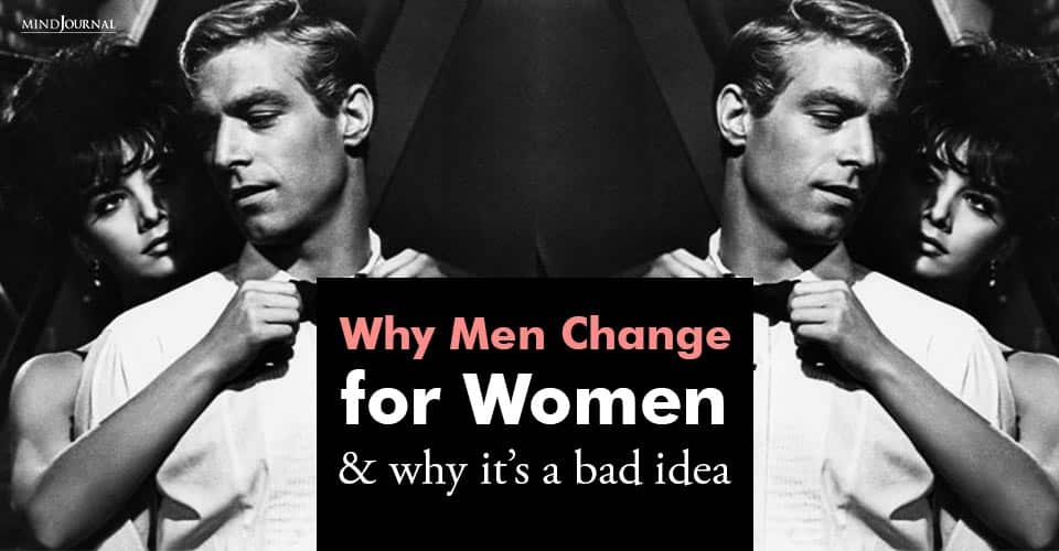 Why Men Change For Women Why It's Bad Idea