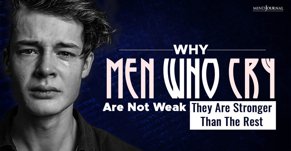 Why Men Who Cry Are Not Week