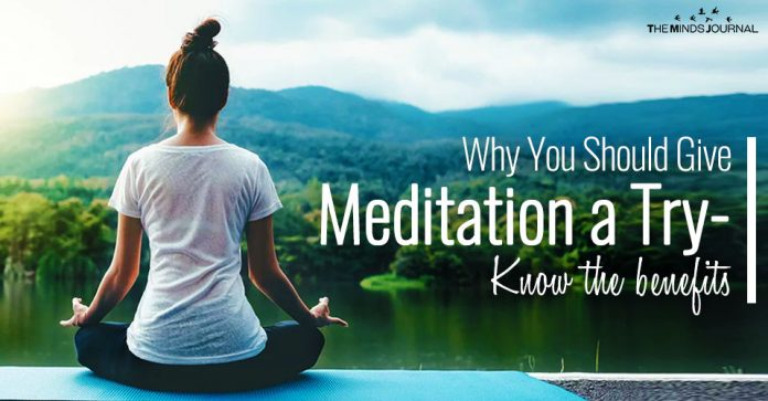 Why You Should Give Meditation a Try Know the benefits