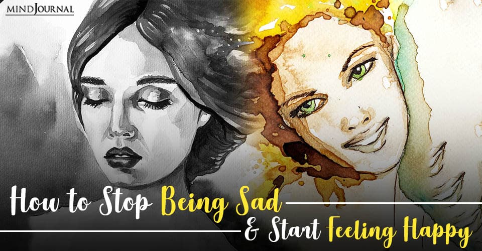 being sad and start feeling happy
