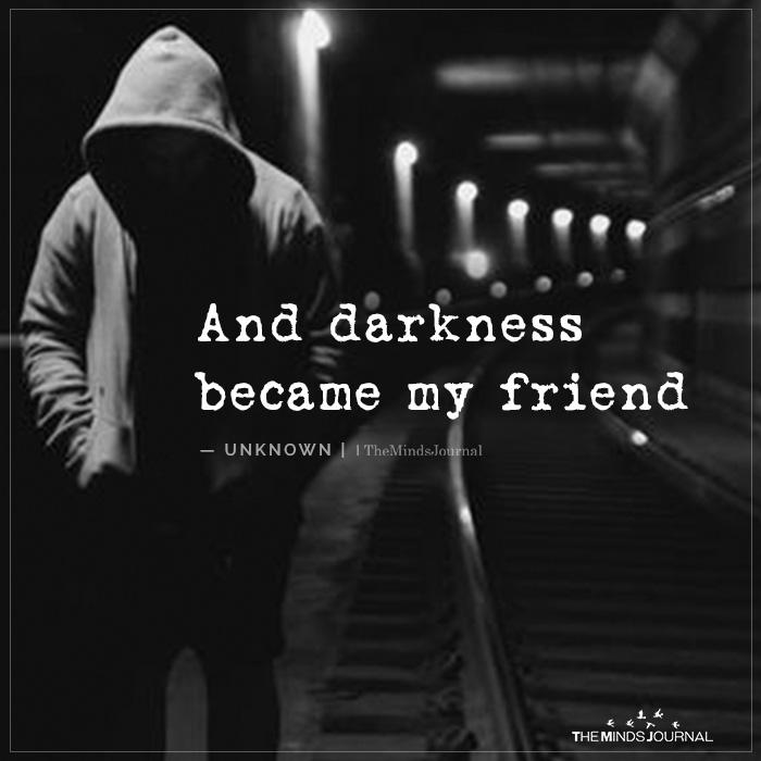 Darkness Became My Friend