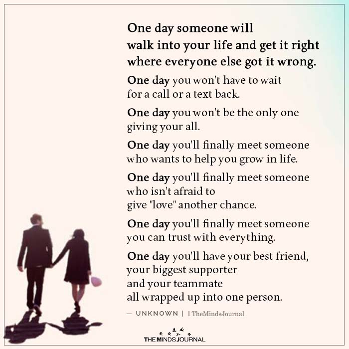 One Day Someone Will Walk into Your Life