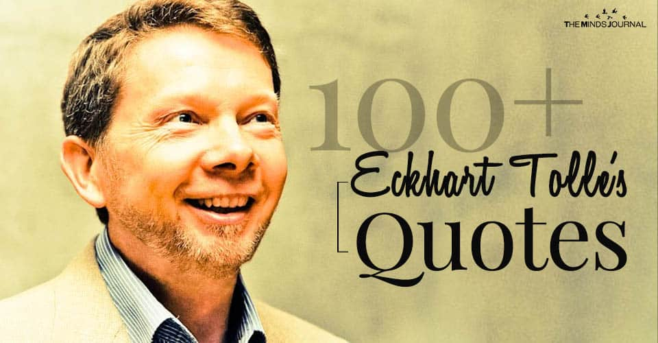 100+ Eckhart Tolle's Quotes To Help You Power Through Life
