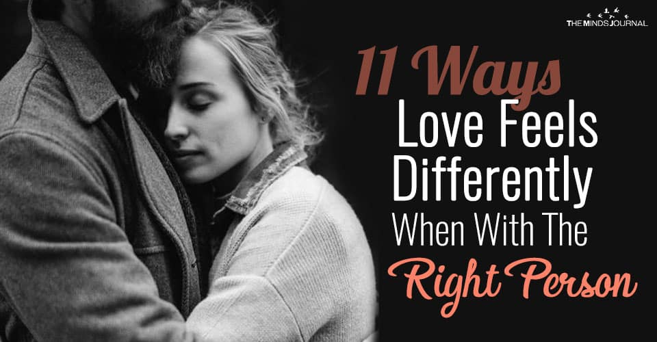 11 Ways Love Feels Differently When You're With The Right Person