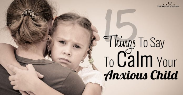 Anxiety In Children: 15 Calming Things You Can Say As A Parent