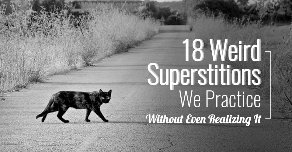18 Weird Superstitions You Practice Without Even Realizing It
