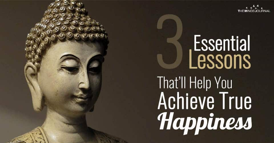 3 Essential Lessons Which Will Help You Achieve True Happiness