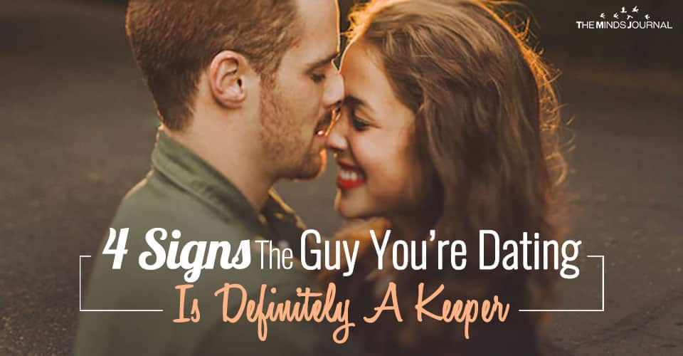 4 Signs The Guy You're Dating Is Definitely A Keeper