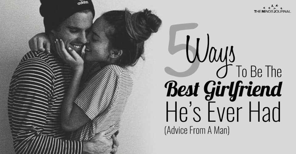 5 Ways To Be The Best Girlfriend He's Ever Had (Advice From A Man)