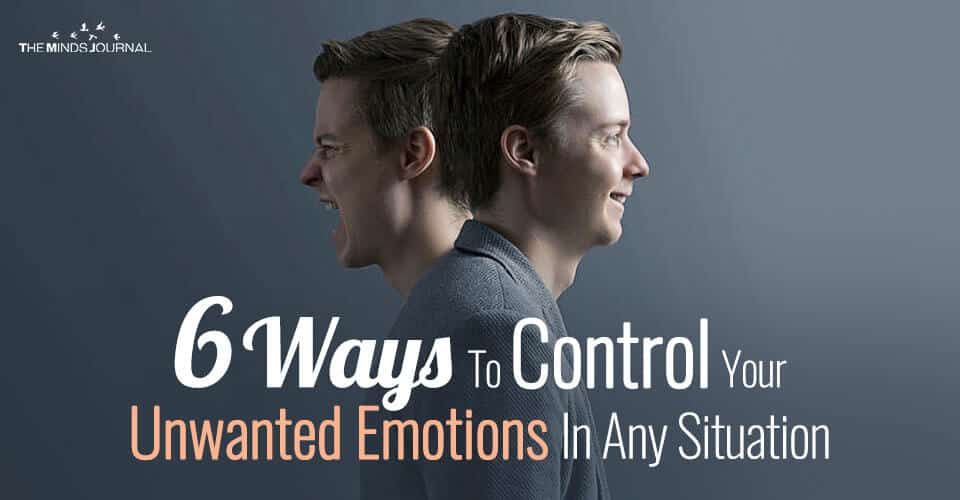 6 Ways To Control Your Unwanted Emotions In Any Situation
