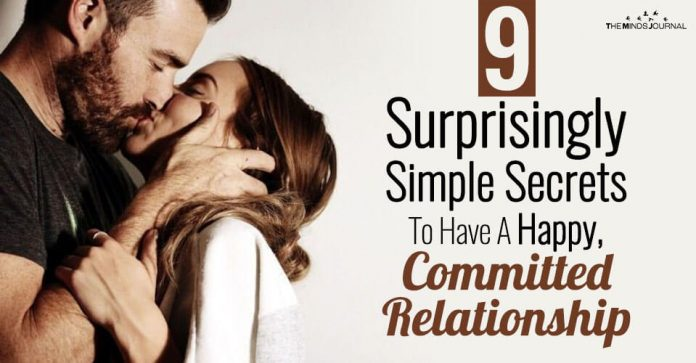 9 Surprisingly Simple Secrets To Have A Happy, Committed Relationship