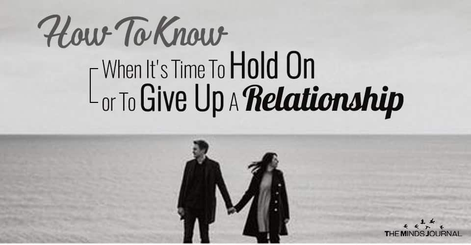 How To Know When It's Time To Hold On or To Give Up A Relationship