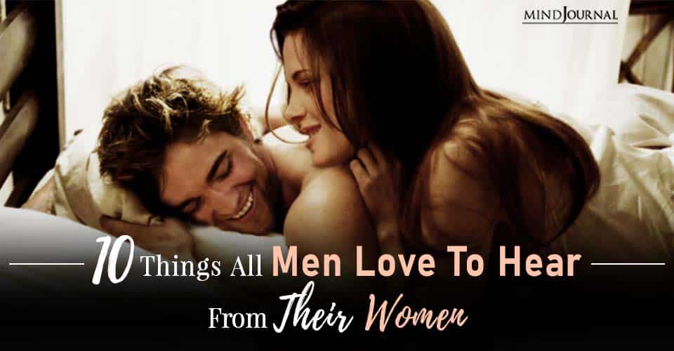 Men Love To Hear From Women