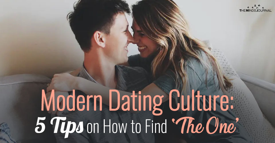 Modern Dating Culture 5 Tips on How to Find 'The One'