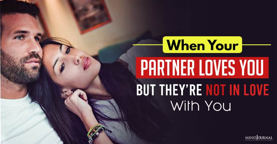 Partner Loves You Not In Love