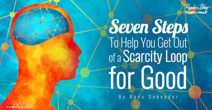 Seven Steps To Help You Get Out of a Scarcity Loop for Good
