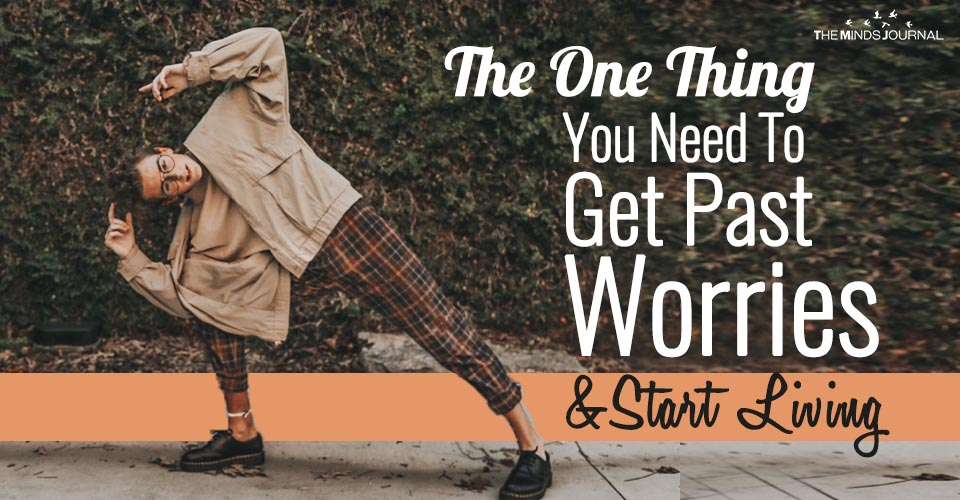 The One Thing You Need To Get Past Worries and Start Living Your Life