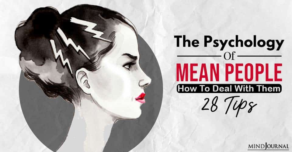 The Psychology Of Mean People And How To Deal With Them