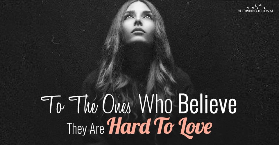 To The Ones Who Believe They Are Hard To Love