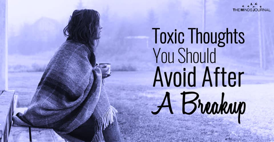 Toxic Thoughts You Should Avoid After a Breakup