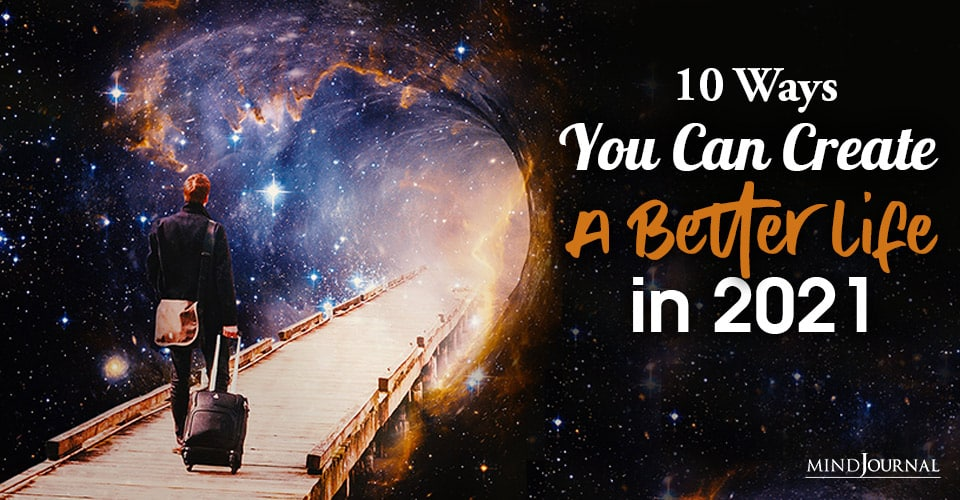 Ways You Can Create Better Life 2021