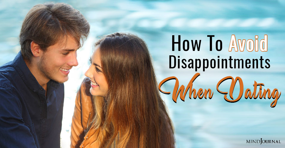 avoid disappointments when dating process to mindful dating