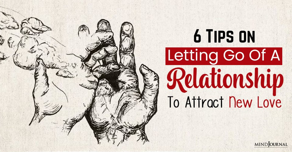 tips on letting go of a relationship to attract new love let go