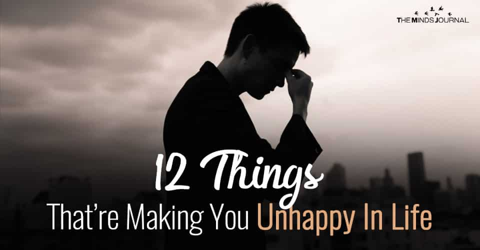 12 Things That Are Making You Unhappy In Life