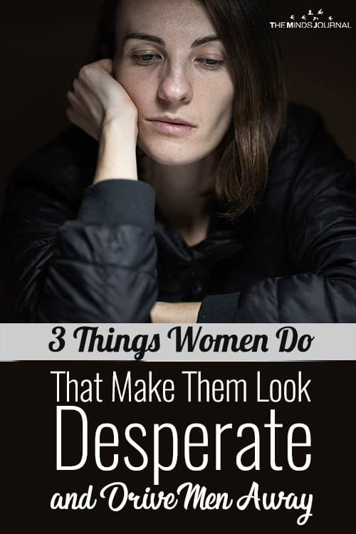 3 Things Women Do That Make Them Look Desperate and Drive Men Away