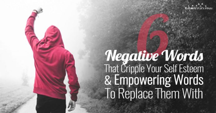 6 Negative Words That Cripple Your Self Esteem and Empowering Words To Replace Them With