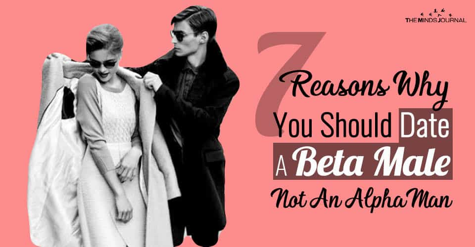 7 Reasons Why You Should Date A Beta Male and Not An Alpha Man