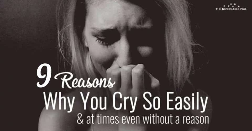 9 Reasons Why You Cry So Easily and At Times Even Without A Reason
