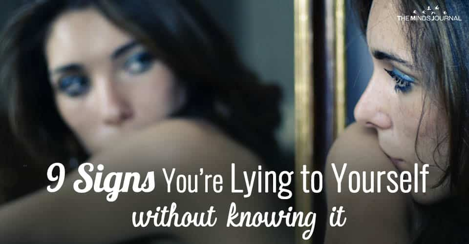 9 Signs You're Lying to Yourself Without Knowing It