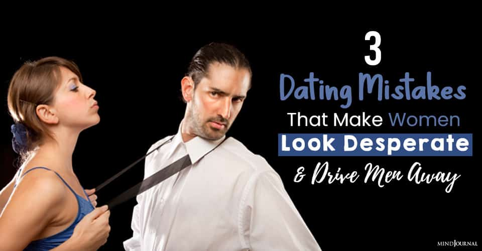 Dating Mistakes That Make Women Look Desperate