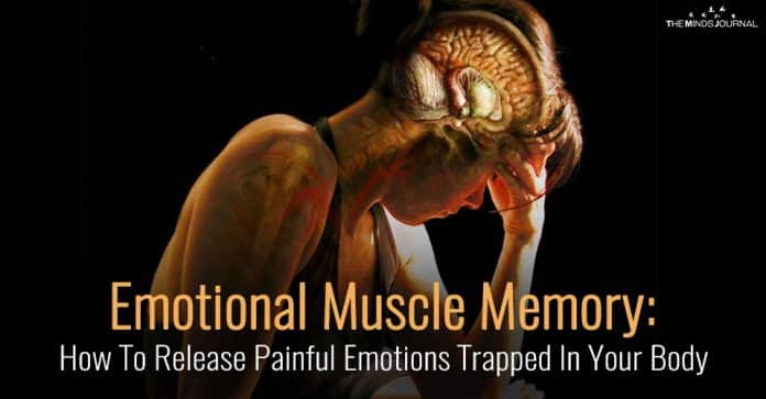 Emotional Muscle Memory: How To Release Painful Emotions Trapped In Your Body