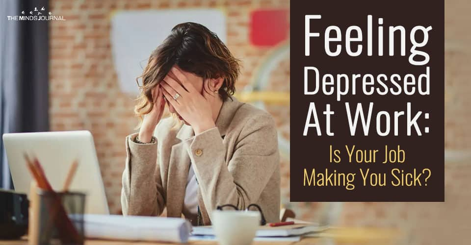 Are You Feeling Depressed At Work? Is Your Job Making You Sick?