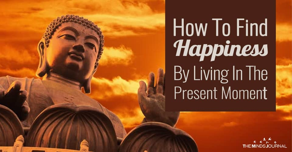 How To Find Happiness By Living In The Present Moment