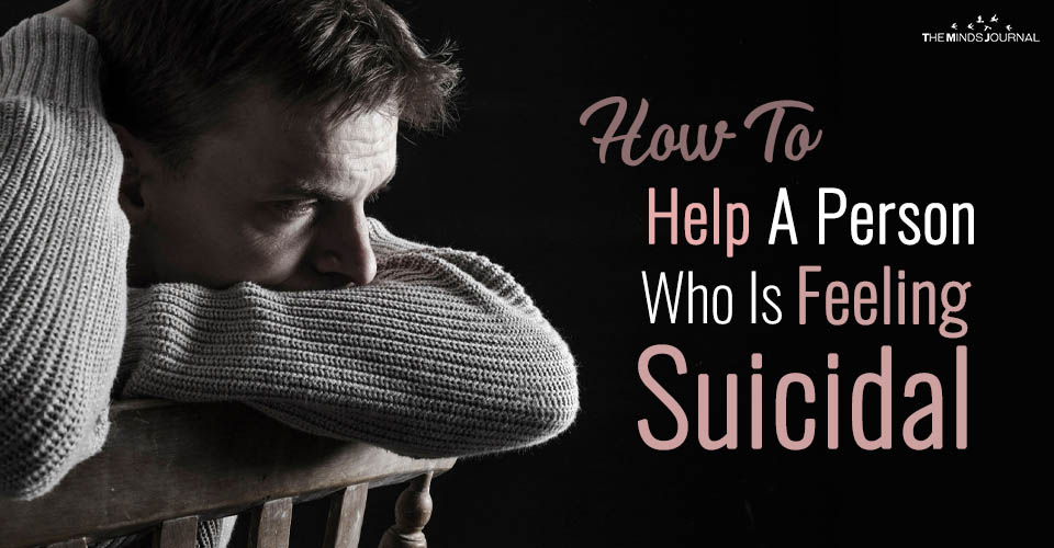 How To Help A Person Who Is Feeling Suicidal