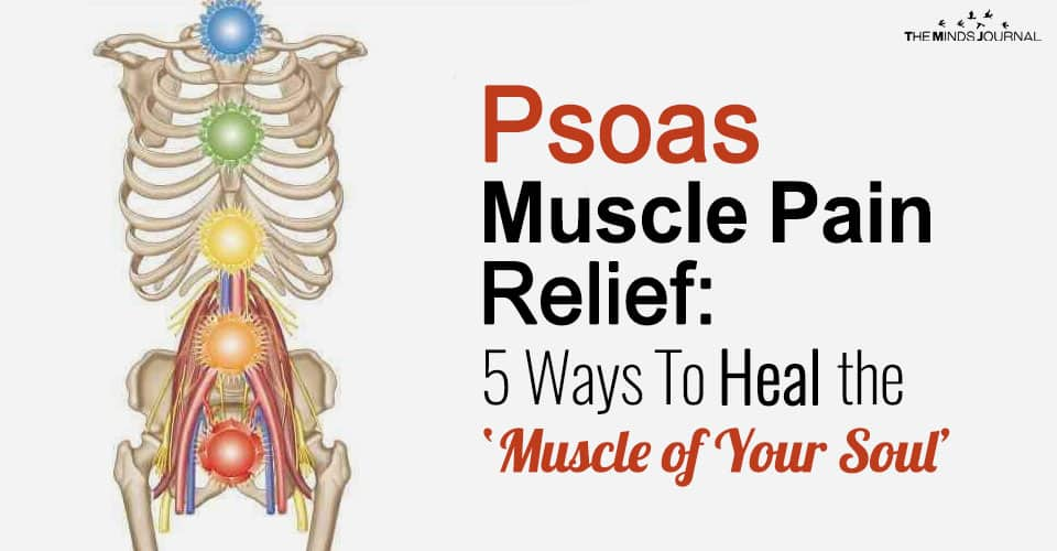 Psoas Muscle Pain Relief: 5 Ways To Healthe 'Muscle of Your Soul'