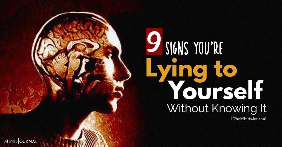 Signs You're Lying to Yourself Without Knowing It